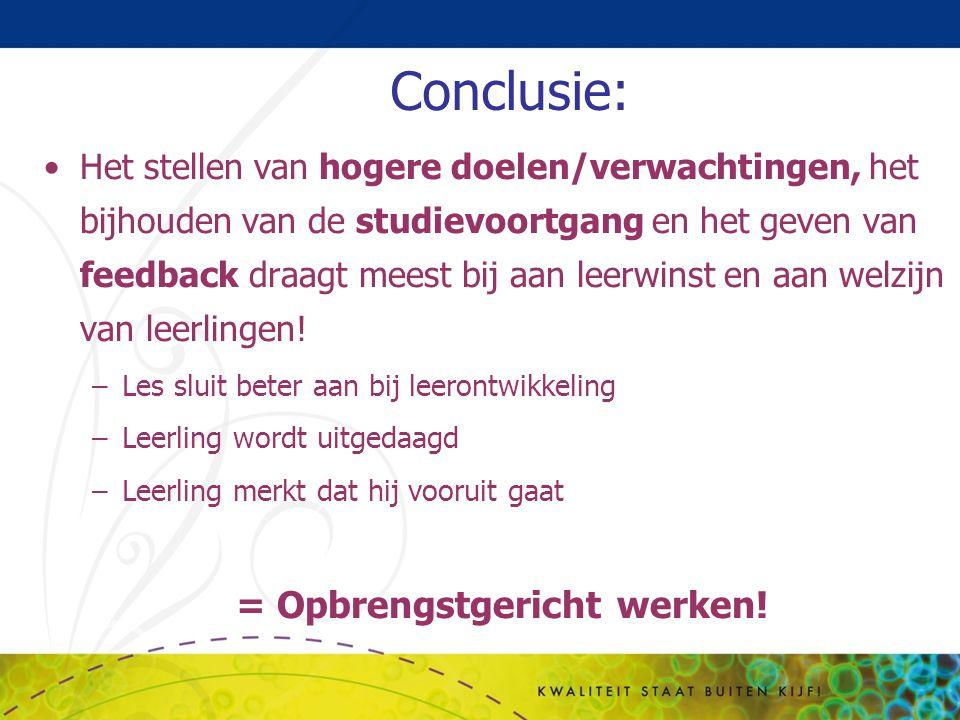 Conclusie: = Opbrengstgericht werken!