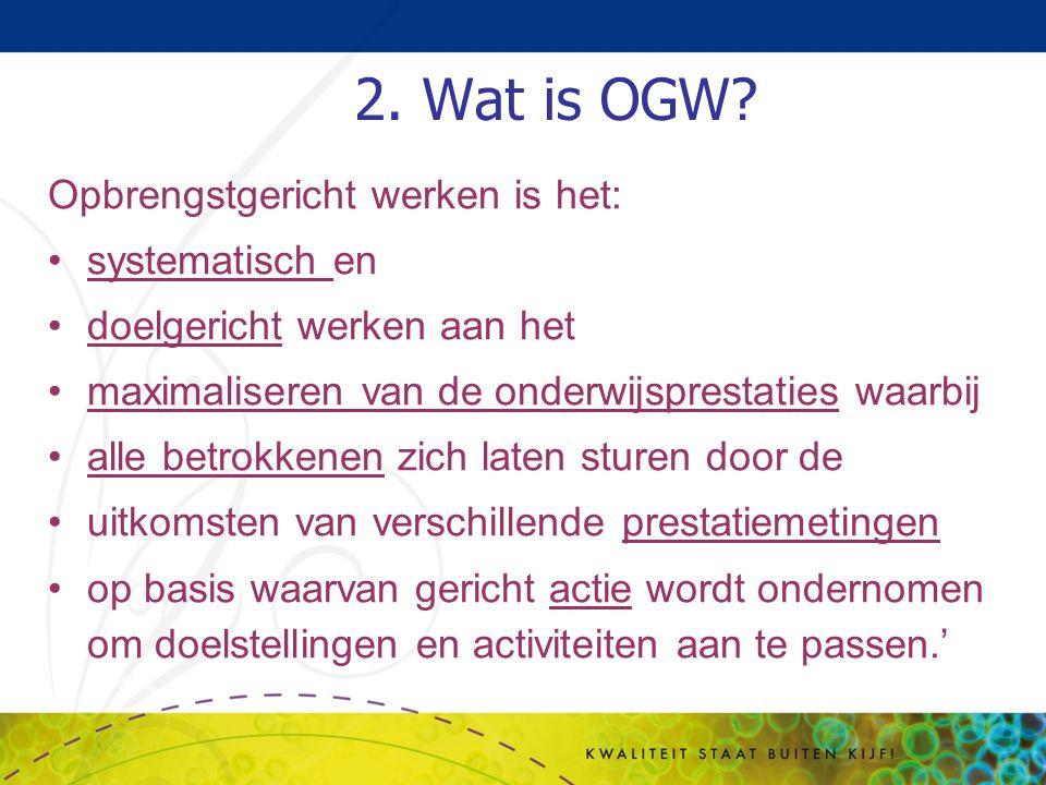 2. Wat is OGW Opbrengstgericht werken is het: systematisch en