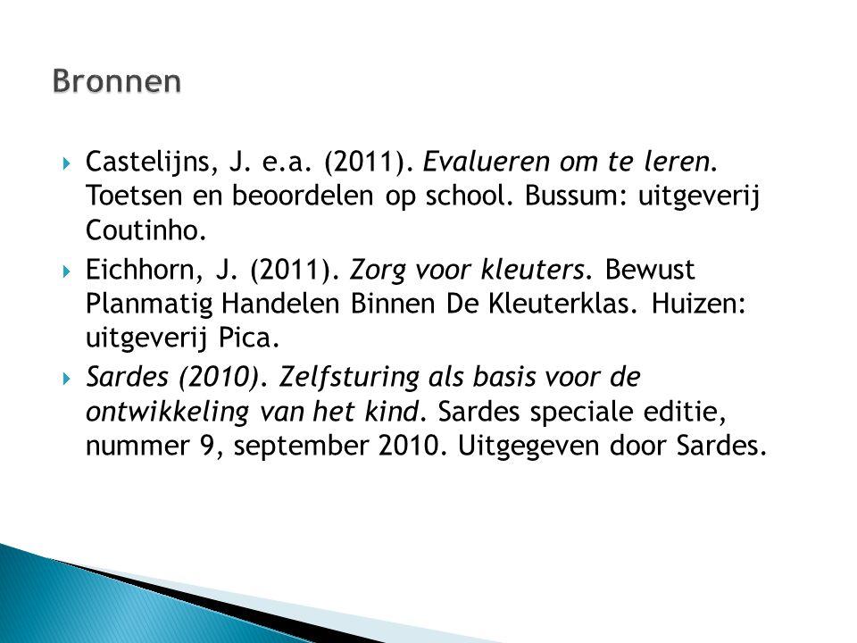 Bronnen Castelijns, J. e.a. (2011). Evalueren om te leren. Toetsen en beoordelen op school. Bussum: uitgeverij Coutinho.