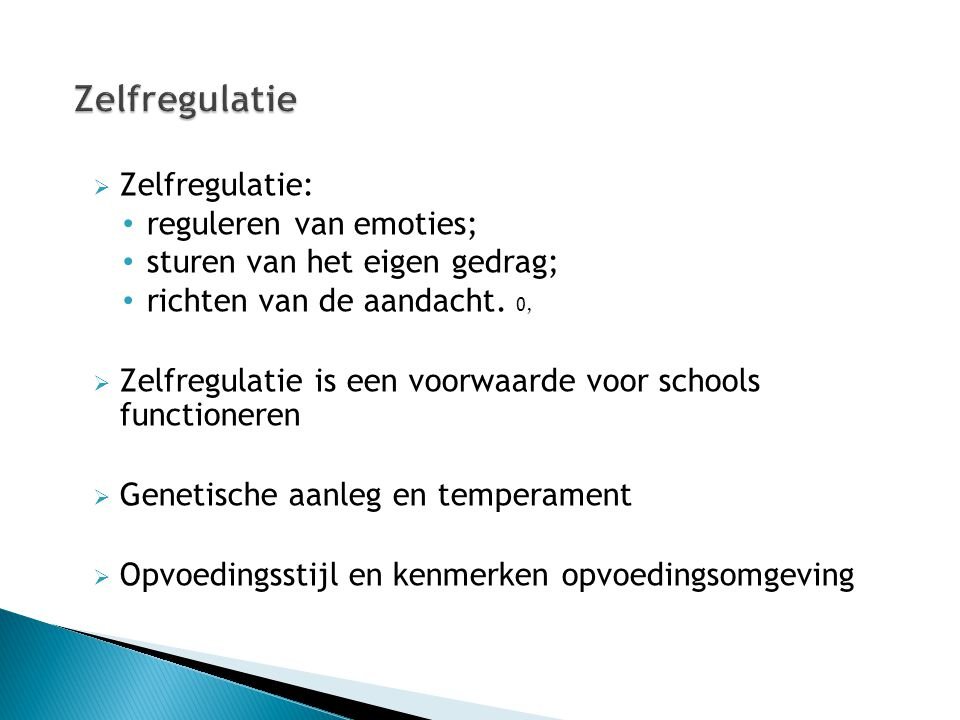 Zelfregulatie Zelfregulatie: reguleren van emoties;