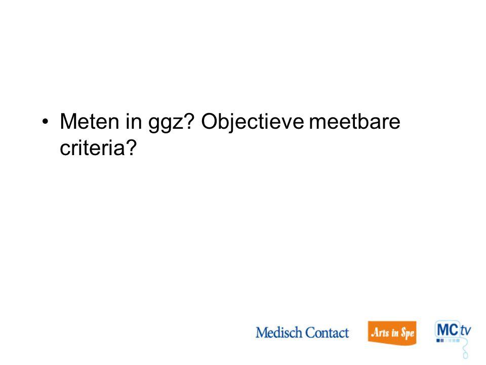 Meten in ggz Objectieve meetbare criteria