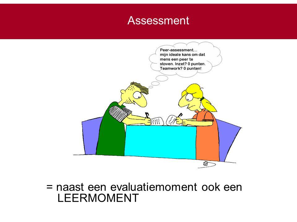 Assessment = naast een evaluatiemoment ook een LEERMOMENT