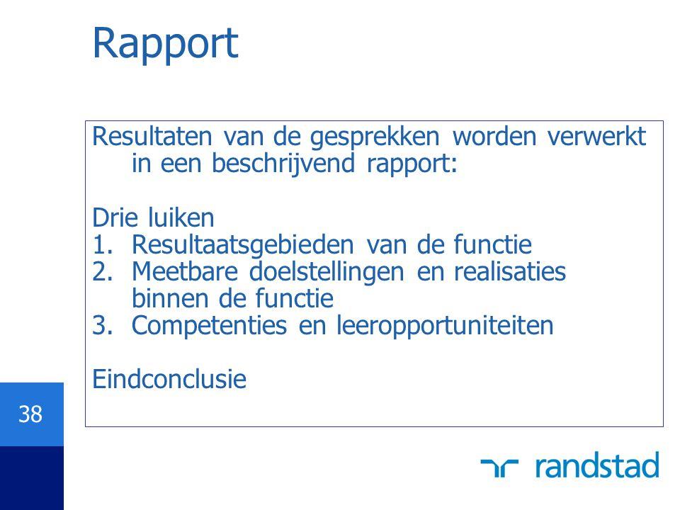 Rapport Resultaten van de gesprekken worden verwerkt in een beschrijvend rapport: Drie luiken. Resultaatsgebieden van de functie.