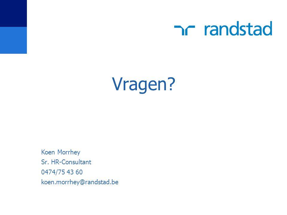Koen Morrhey Sr. HR-Consultant 0474/75 43 60 koen.morrhey@randstad.be