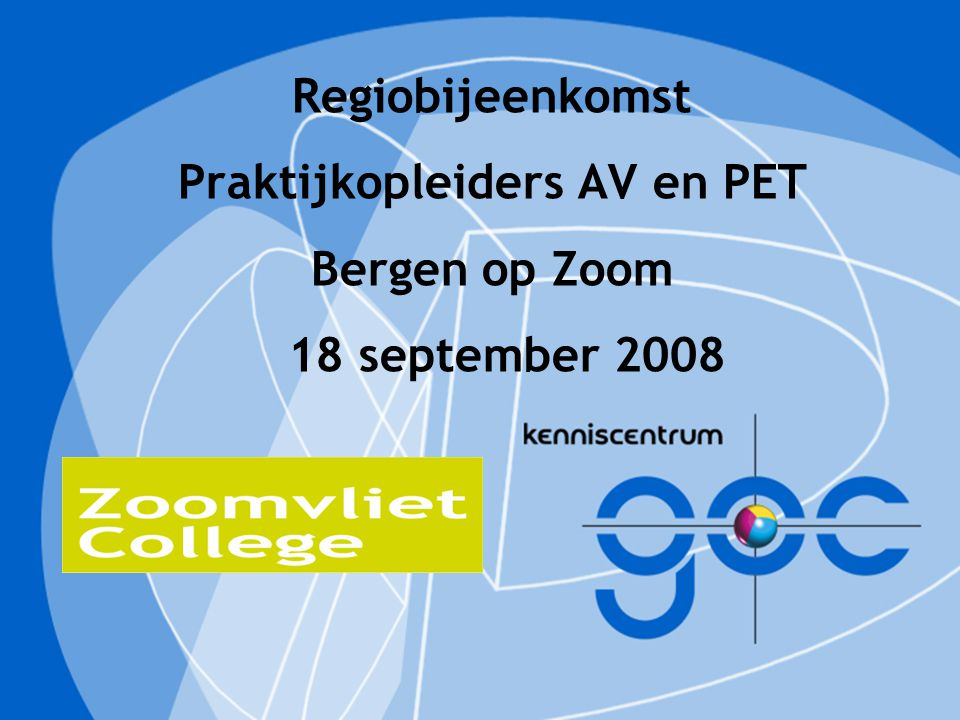 Regiobijeenkomst Praktijkopleiders AV en PET Bergen op Zoom 18 september 2008
