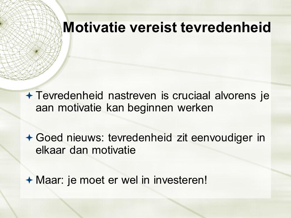 Motivatie vereist tevredenheid