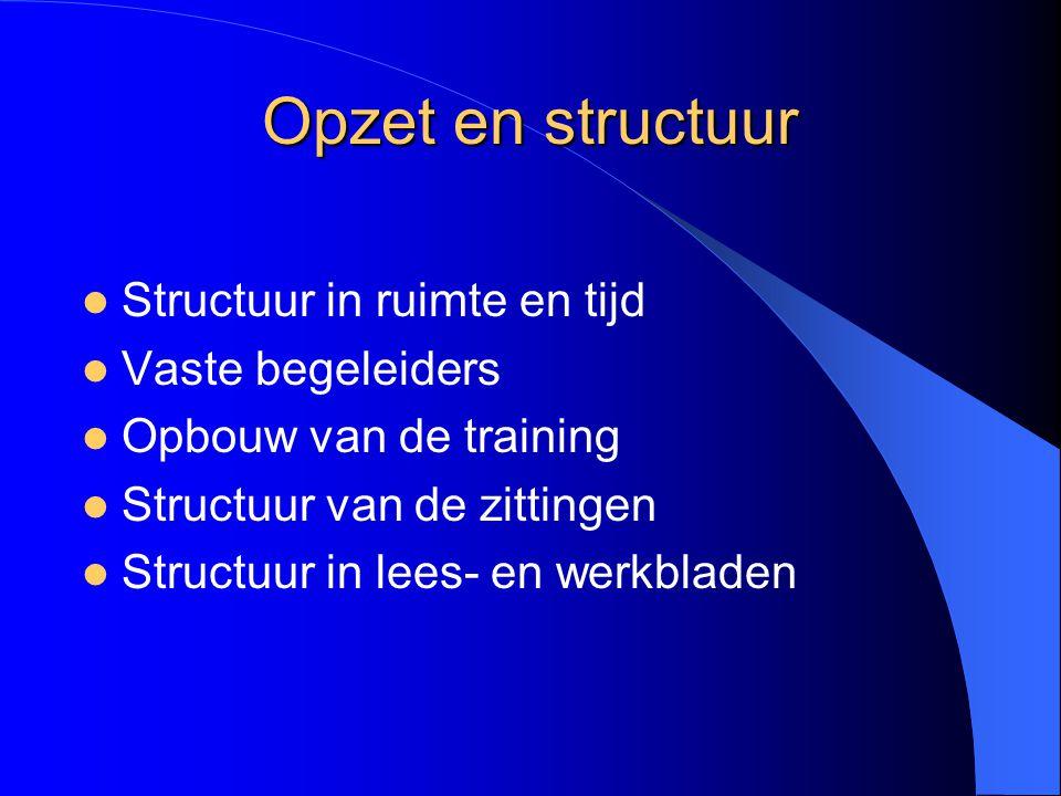 Opzet en structuur Structuur in ruimte en tijd Vaste begeleiders