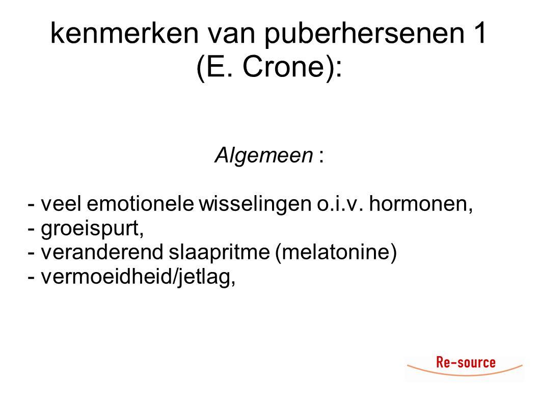 kenmerken van puberhersenen 1 (E. Crone):