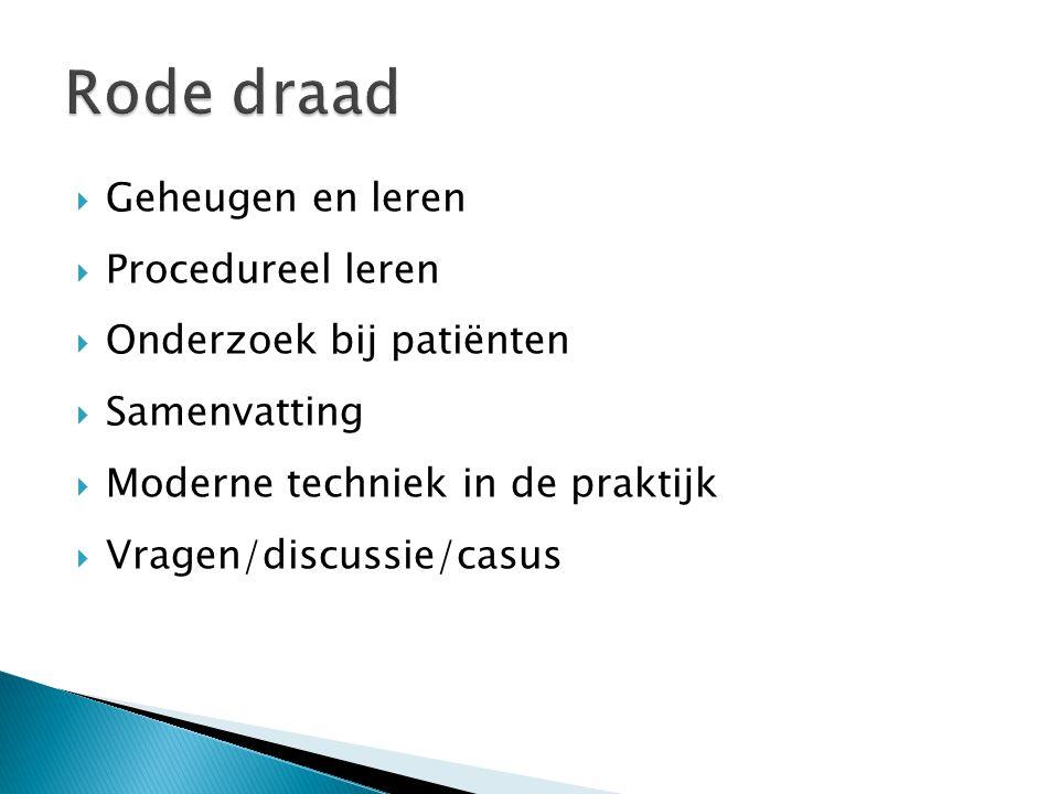 Rode draad Geheugen en leren Procedureel leren Onderzoek bij patiënten