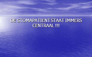 DE STOMAPATIENT STAAT IMMERS CENTRAAL !!!