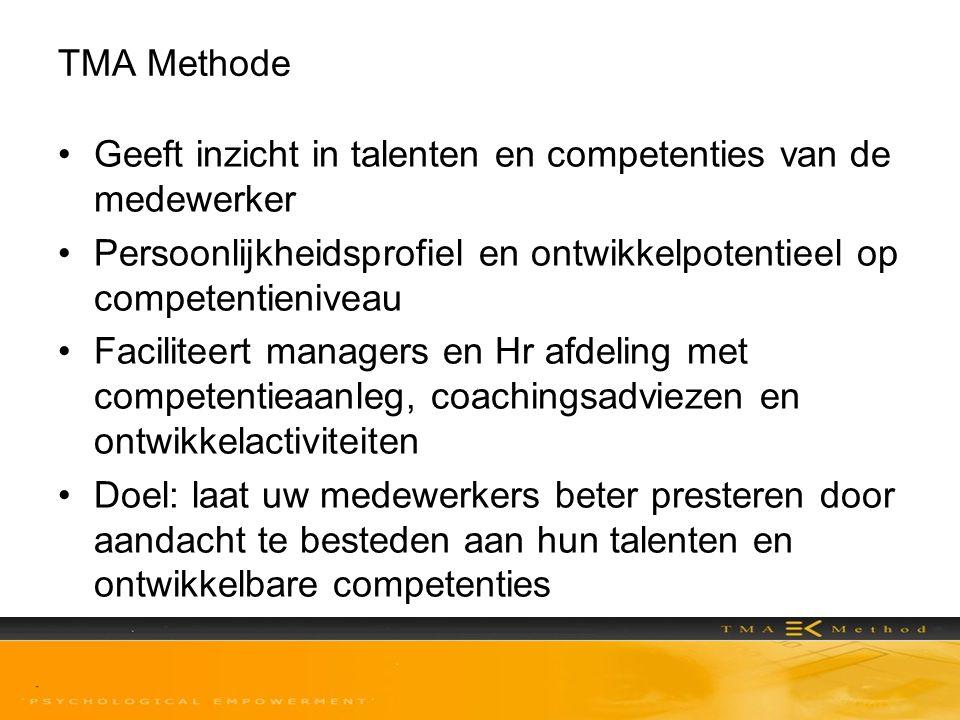 TMA Methode Geeft inzicht in talenten en competenties van de medewerker. Persoonlijkheidsprofiel en ontwikkelpotentieel op competentieniveau.