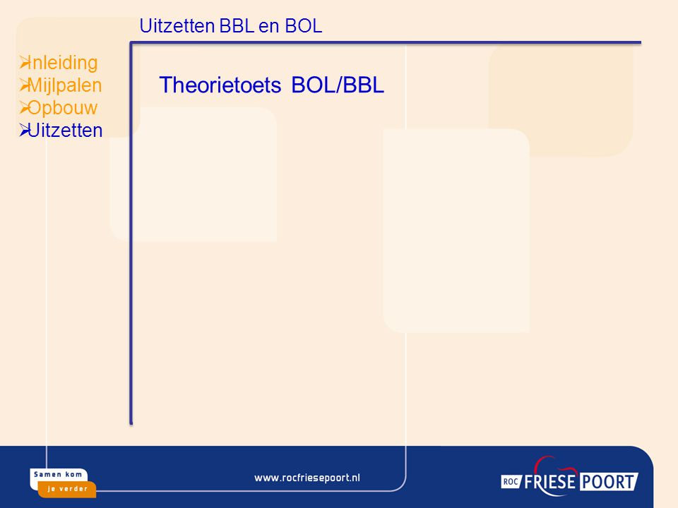 Theorietoets BOL/BBL Uitzetten BBL en BOL Inleiding Mijlpalen Opbouw