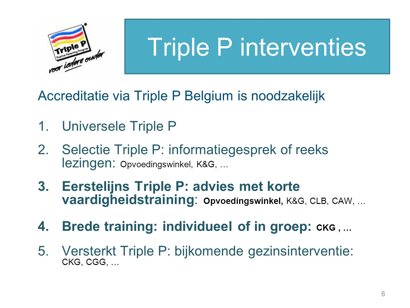 Triple P interventies Accreditatie via Triple P Belgium is noodzakelijk. Universele Triple P.