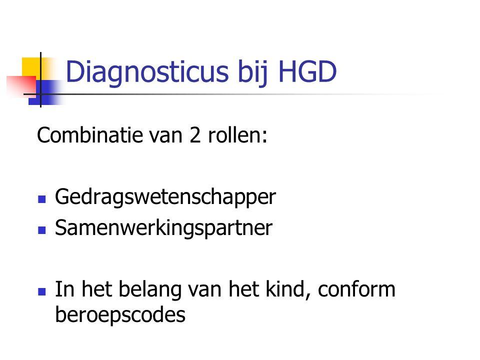 Diagnosticus bij HGD Combinatie van 2 rollen: Gedragswetenschapper