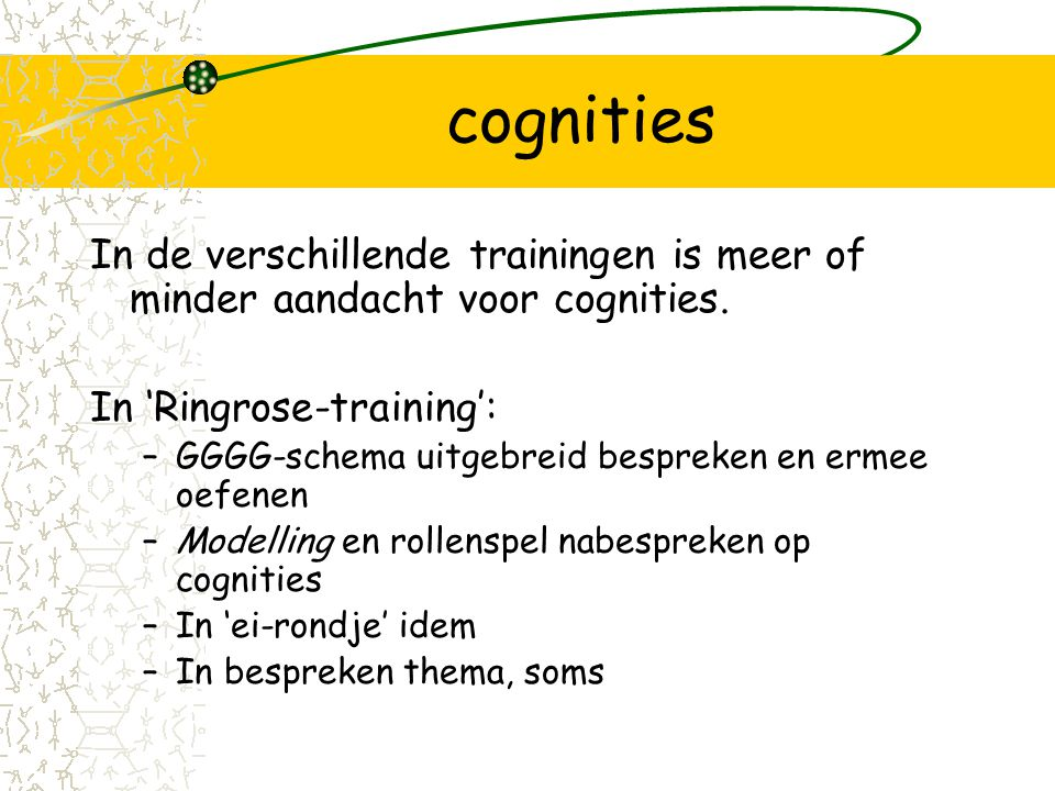 cognities In de verschillende trainingen is meer of minder aandacht voor cognities. In 'Ringrose-training':