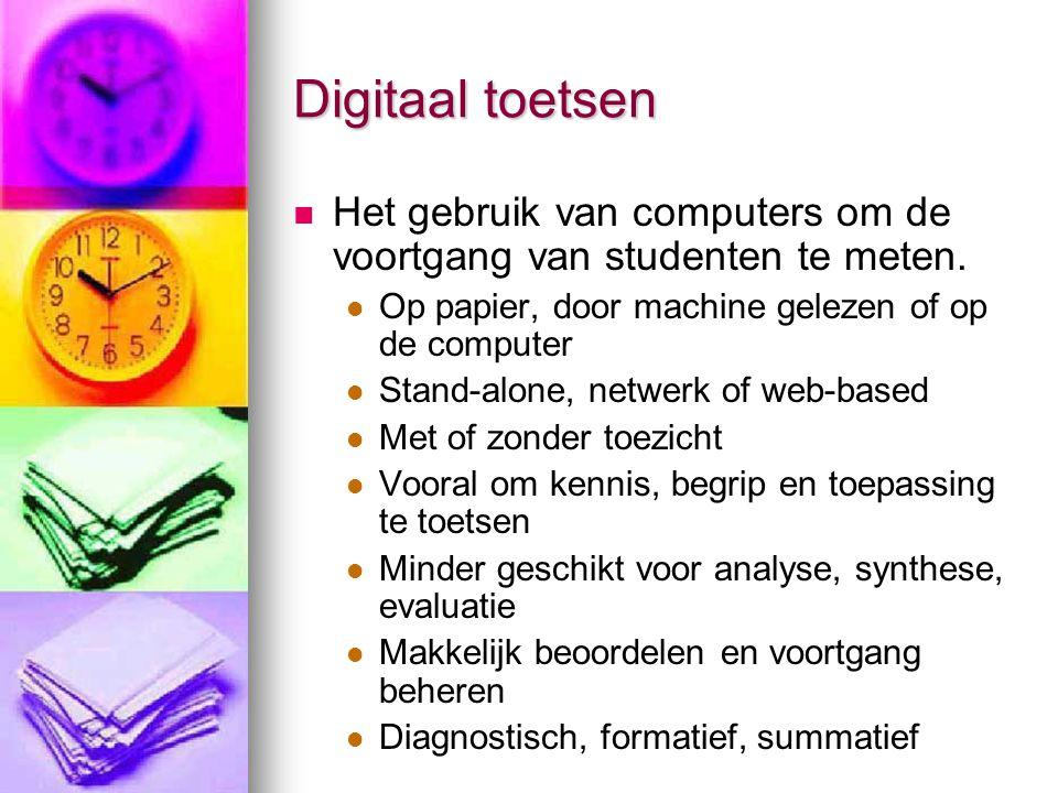 Digitaal toetsen Het gebruik van computers om de voortgang van studenten te meten. Op papier, door machine gelezen of op de computer.