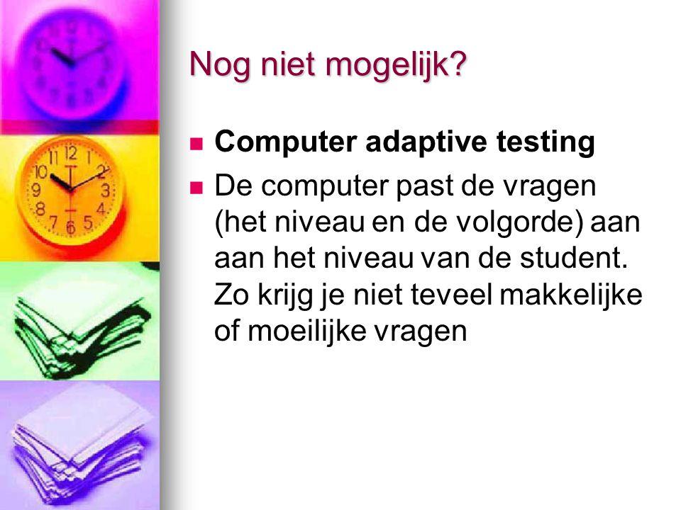 Nog niet mogelijk Computer adaptive testing