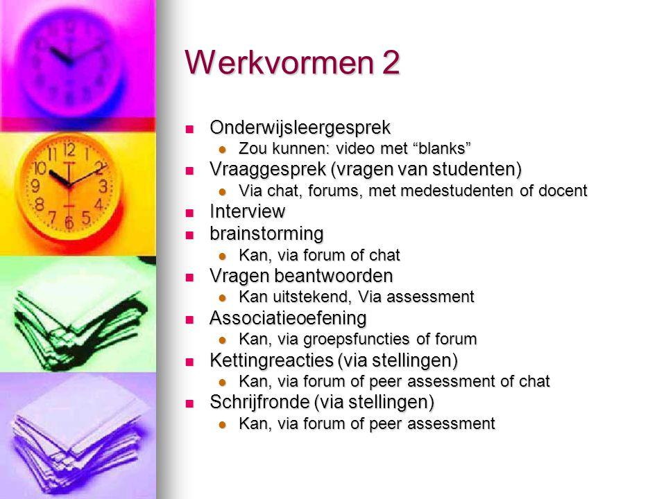 Werkvormen 2 Onderwijsleergesprek Vraaggesprek (vragen van studenten)