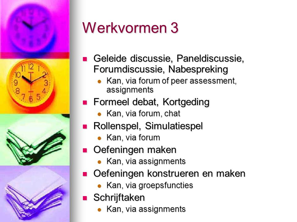 Werkvormen 3 Geleide discussie, Paneldiscussie, Forumdiscussie, Nabespreking. Kan, via forum of peer assessment, assignments.