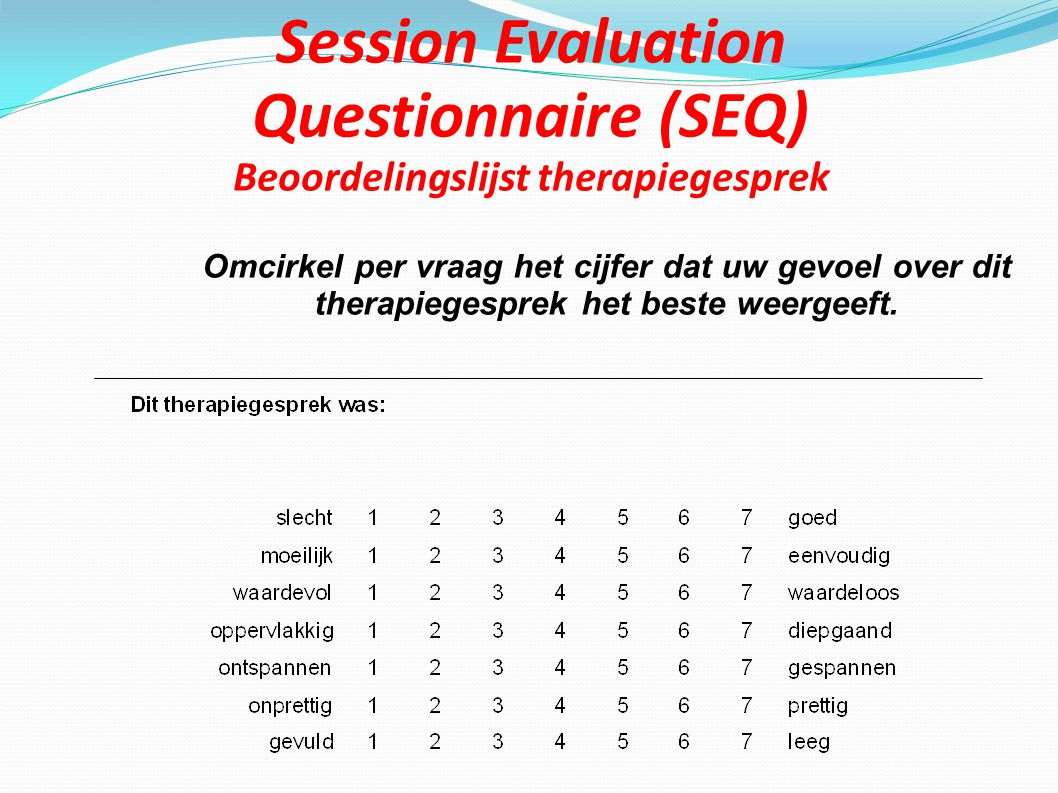 Session Evaluation Questionnaire (SEQ) Beoordelingslijst therapiegesprek