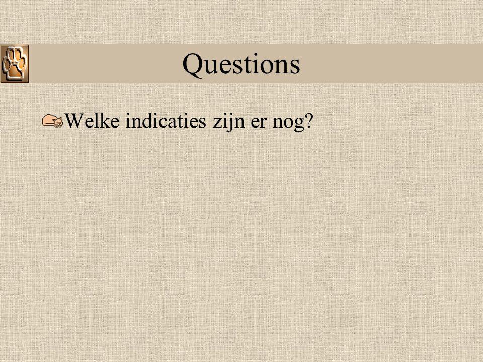 Questions Welke indicaties zijn er nog