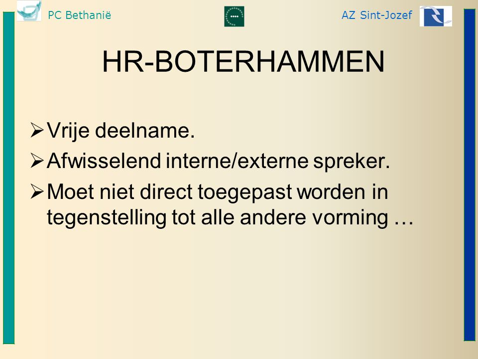 HR-BOTERHAMMEN Vrije deelname. Afwisselend interne/externe spreker.