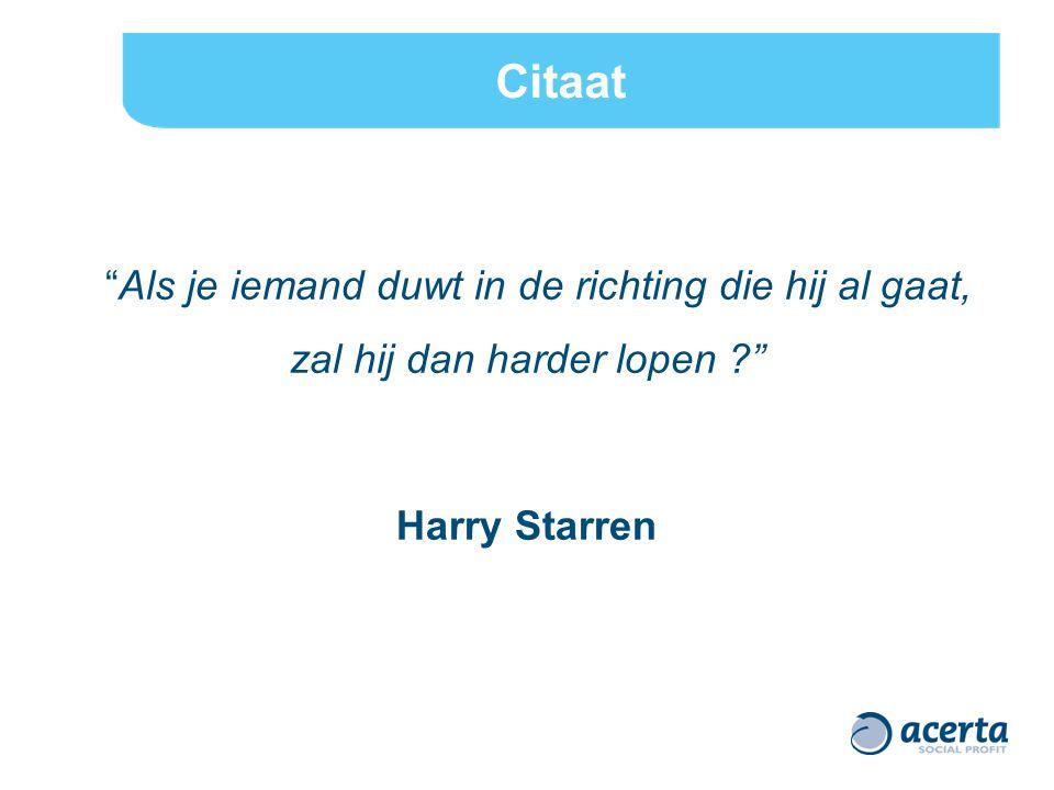 Citaat Als je iemand duwt in de richting die hij al gaat, zal hij dan harder lopen Harry Starren.