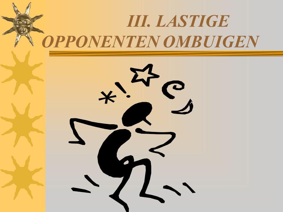 III. LASTIGE OPPONENTEN OMBUIGEN