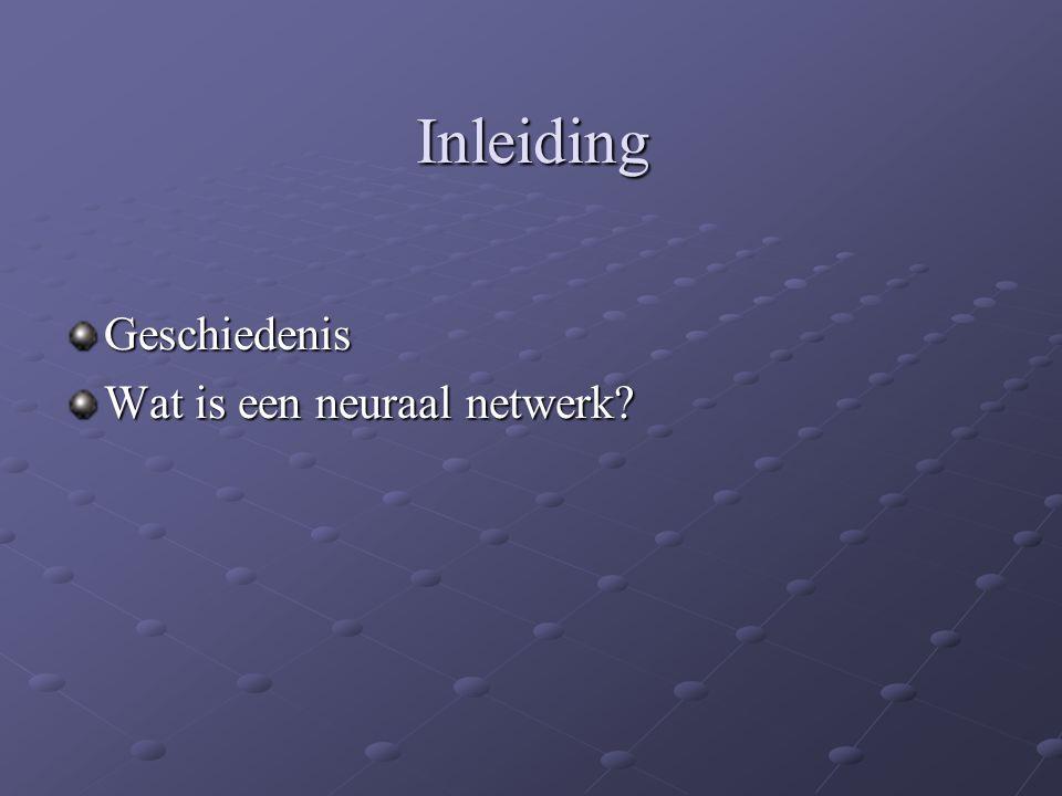 Inleiding Geschiedenis Wat is een neuraal netwerk