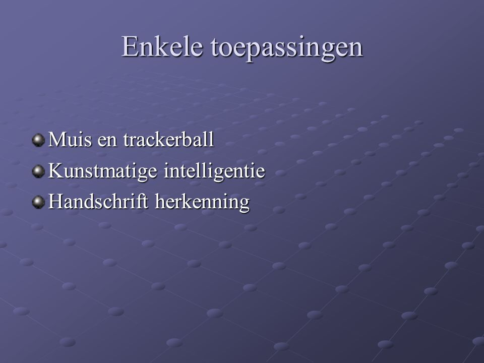 Enkele toepassingen Muis en trackerball Kunstmatige intelligentie
