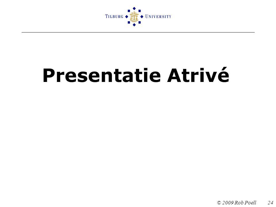 Presentatie Atrivé © 2009 Rob Poell 24