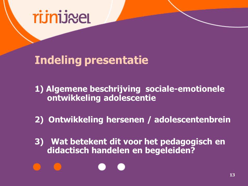 Indeling presentatie 1) Algemene beschrijving sociale-emotionele ontwikkeling adolescentie. 2) Ontwikkeling hersenen / adolescentenbrein.