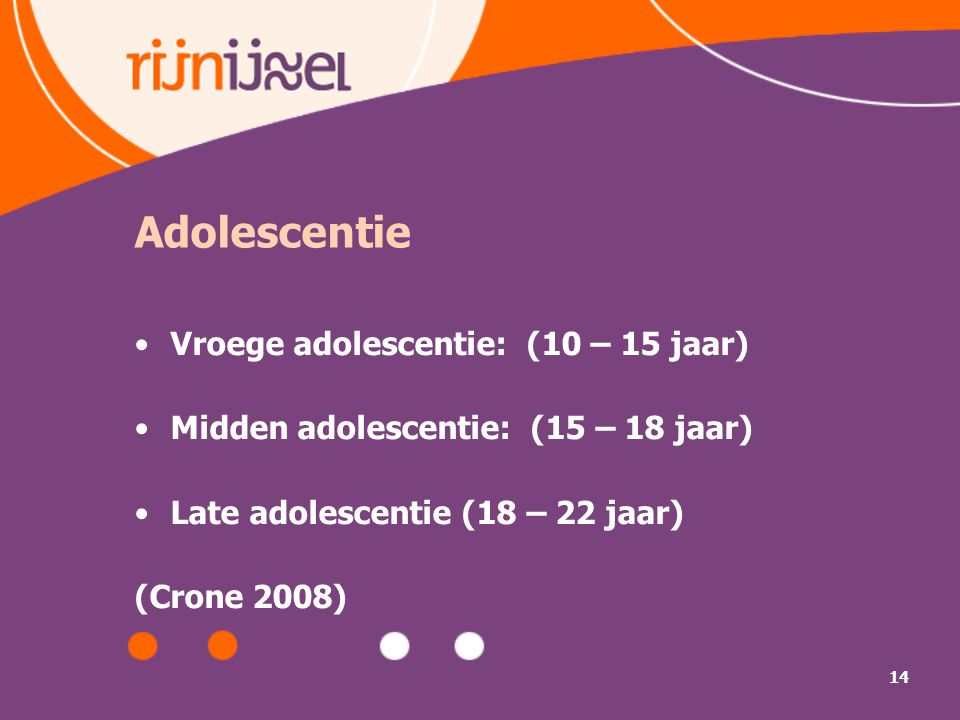 Adolescentie Vroege adolescentie: (10 – 15 jaar)