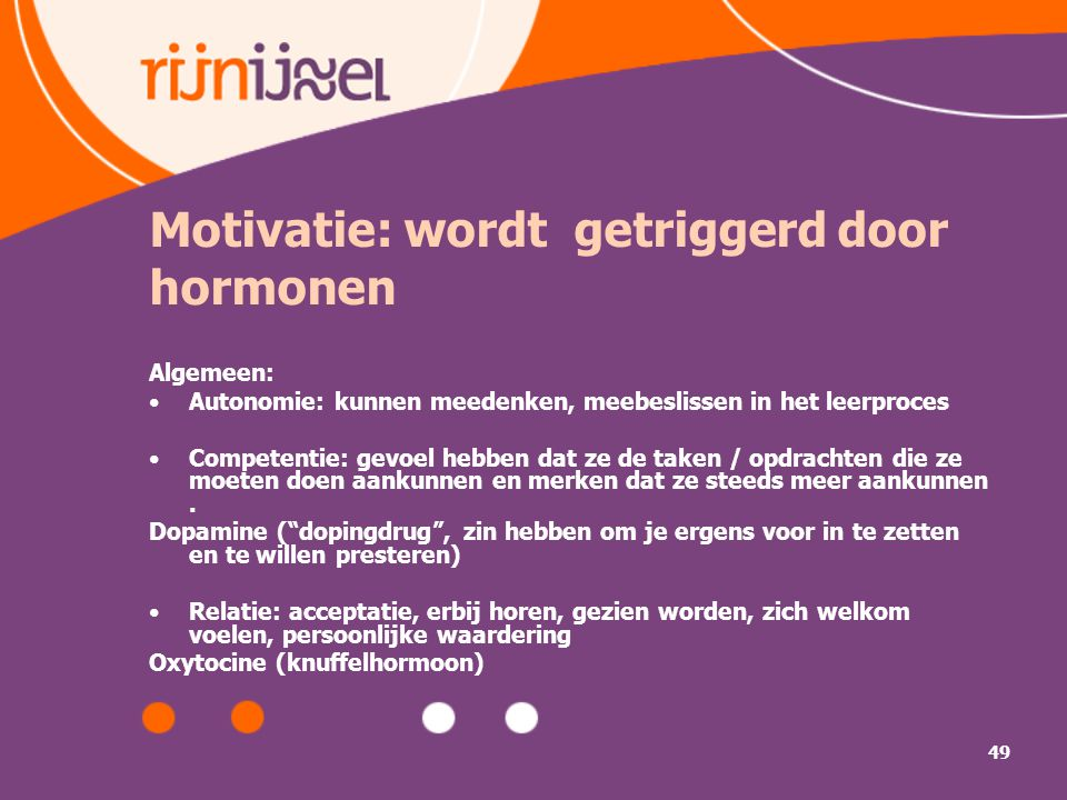 Motivatie: wordt getriggerd door hormonen