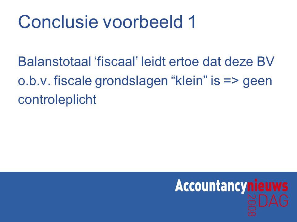 Conclusie voorbeeld 1 Balanstotaal 'fiscaal' leidt ertoe dat deze BV