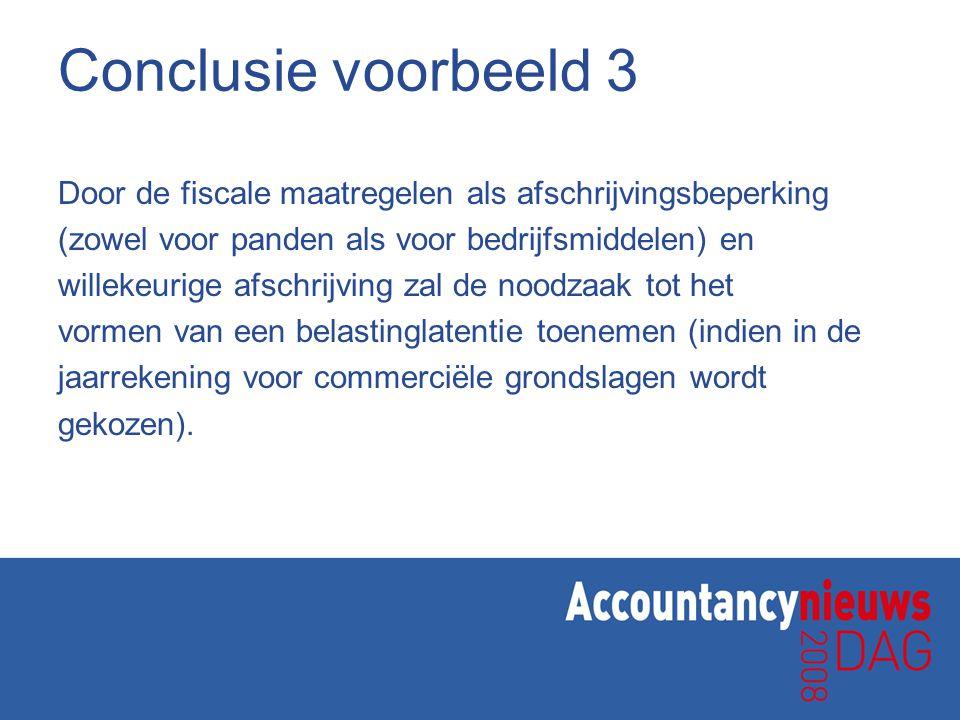 Conclusie voorbeeld 3 Door de fiscale maatregelen als afschrijvingsbeperking. (zowel voor panden als voor bedrijfsmiddelen) en.