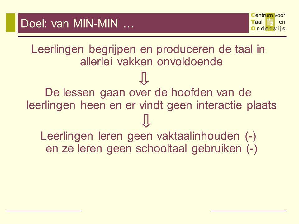 Doel: van MIN-MIN … Leerlingen begrijpen en produceren de taal in allerlei vakken onvoldoende.