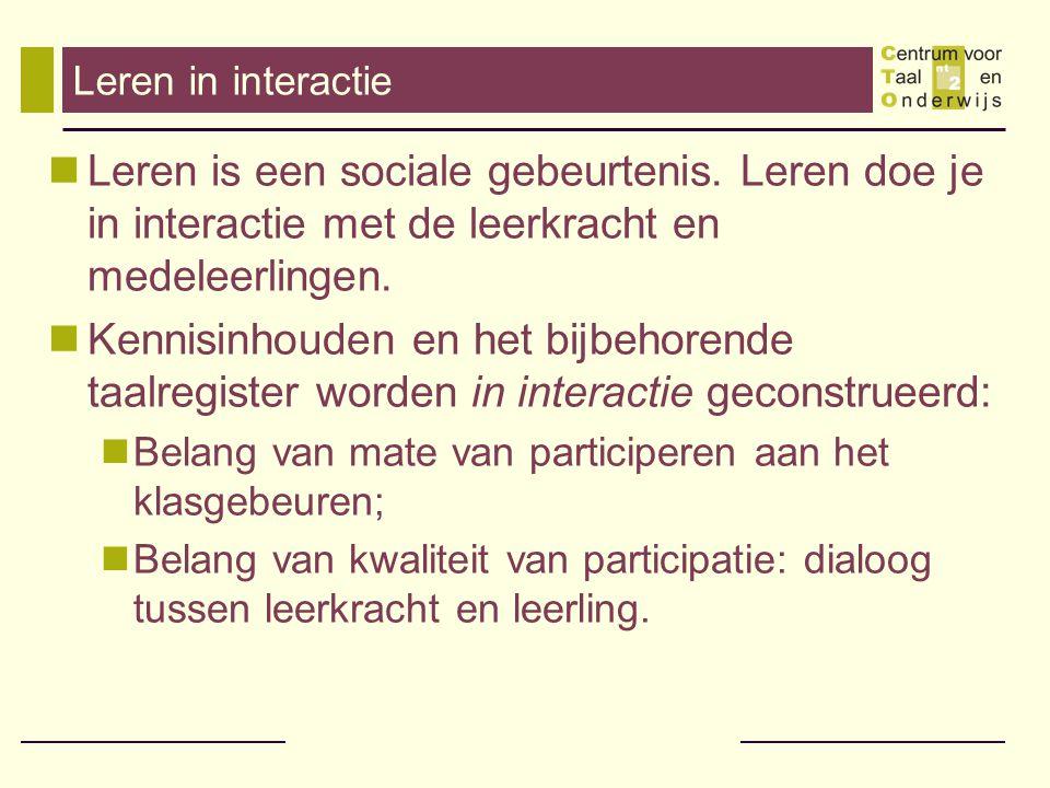 Leren in interactie Leren is een sociale gebeurtenis. Leren doe je in interactie met de leerkracht en medeleerlingen.