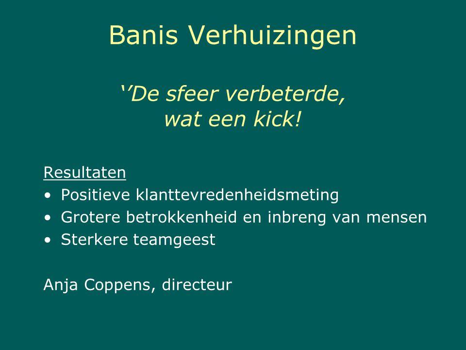 Banis Verhuizingen ''De sfeer verbeterde, wat een kick!