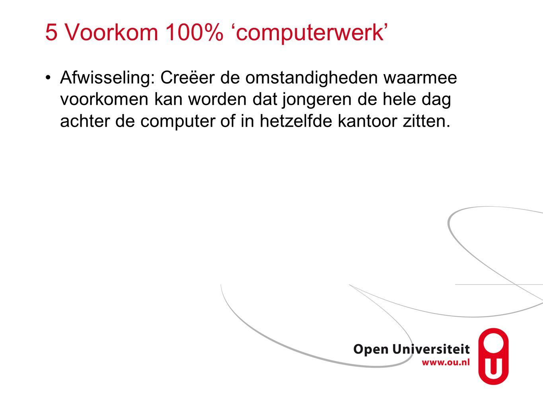 5 Voorkom 100% 'computerwerk'
