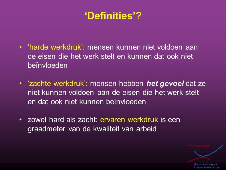 'Definities' 'harde werkdruk': mensen kunnen niet voldoen aan de eisen die het werk stelt en kunnen dat ook niet beïnvloeden.