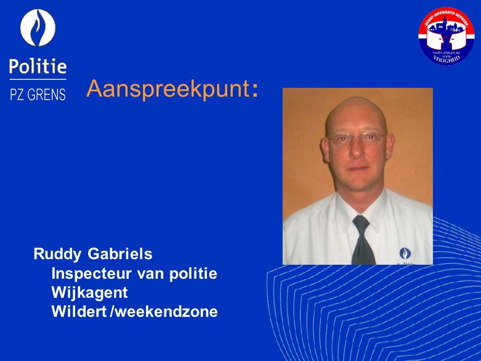 Aanspreekpunt : Ruddy Gabriels Inspecteur van politie Wijkagent