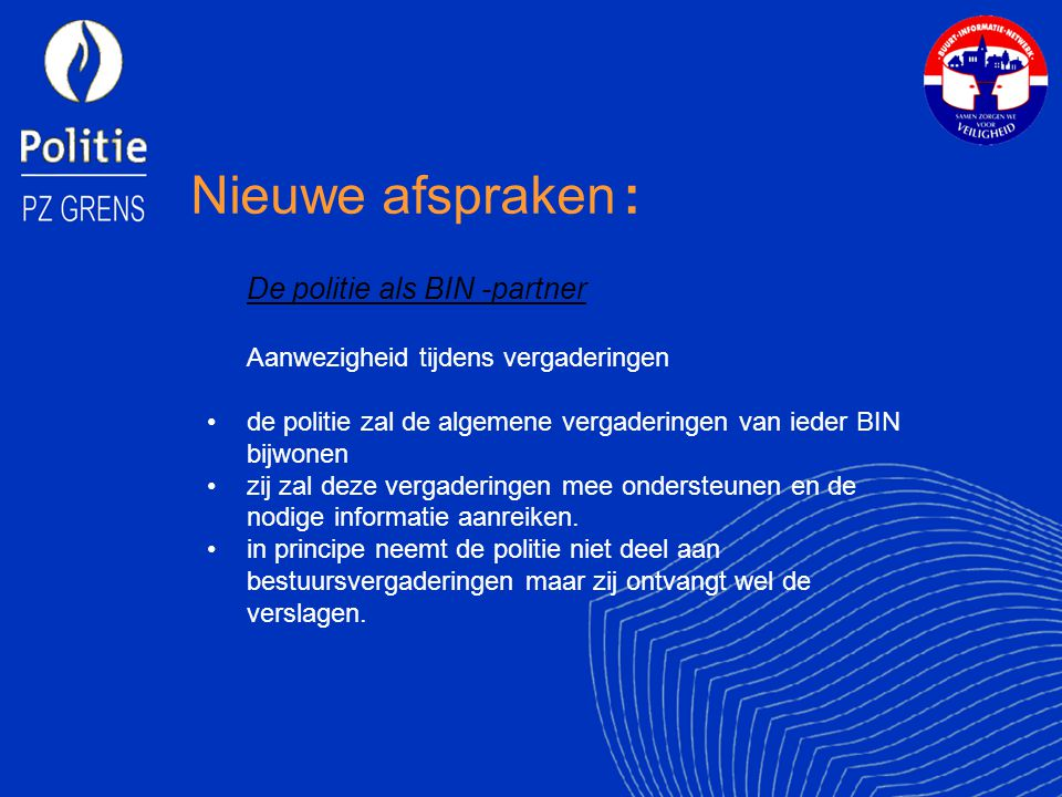 Nieuwe afspraken : De politie als BIN -partner Aanwezigheid tijdens vergaderingen. de politie zal de algemene vergaderingen van ieder BIN bijwonen.