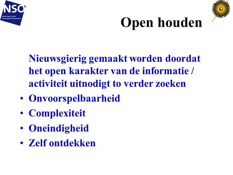 Open houden Nieuwsgierig gemaakt worden doordat het open karakter van de informatie / activiteit uitnodigt to verder zoeken.