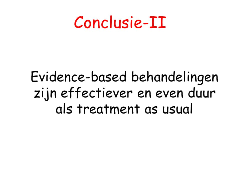 Conclusie-II Evidence-based behandelingen zijn effectiever en even duur als treatment as usual
