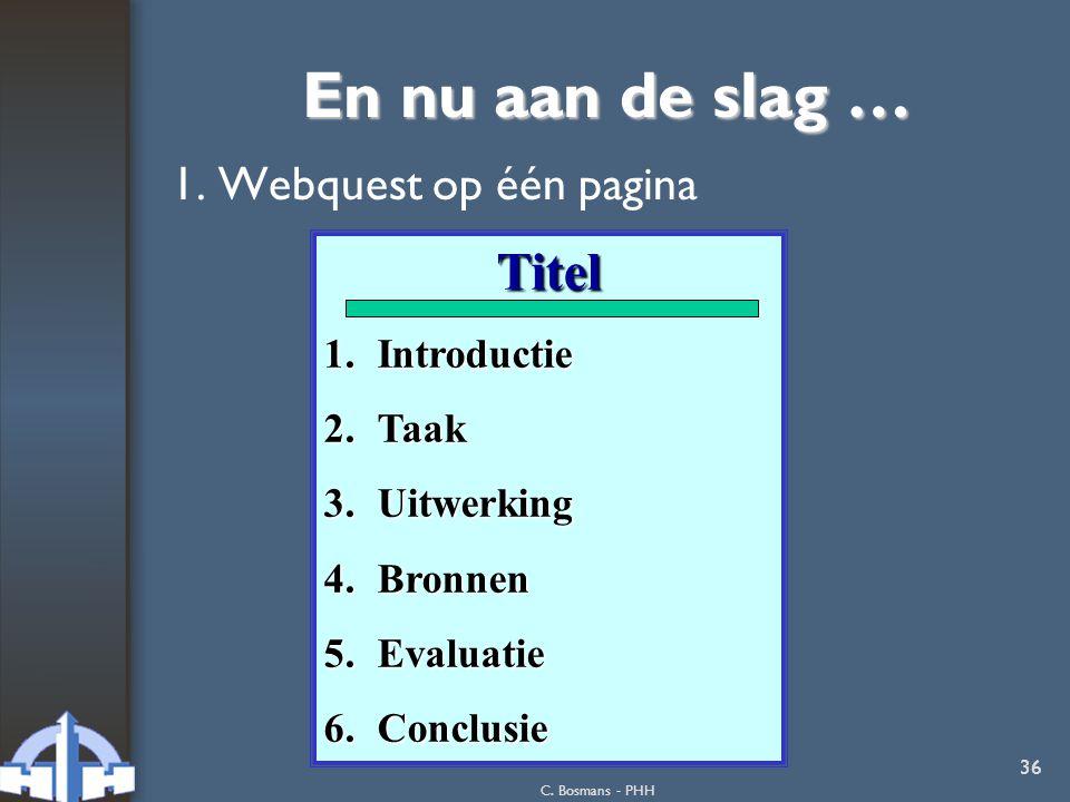 En nu aan de slag … Titel 1. Webquest op één pagina Introductie Taak