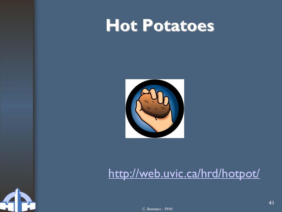 Hot Potatoes http://web.uvic.ca/hrd/hotpot/ C. Bosmans - PHH