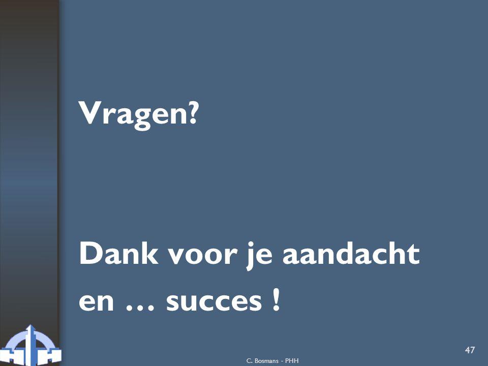Vragen Dank voor je aandacht en … succes ! C. Bosmans - PHH