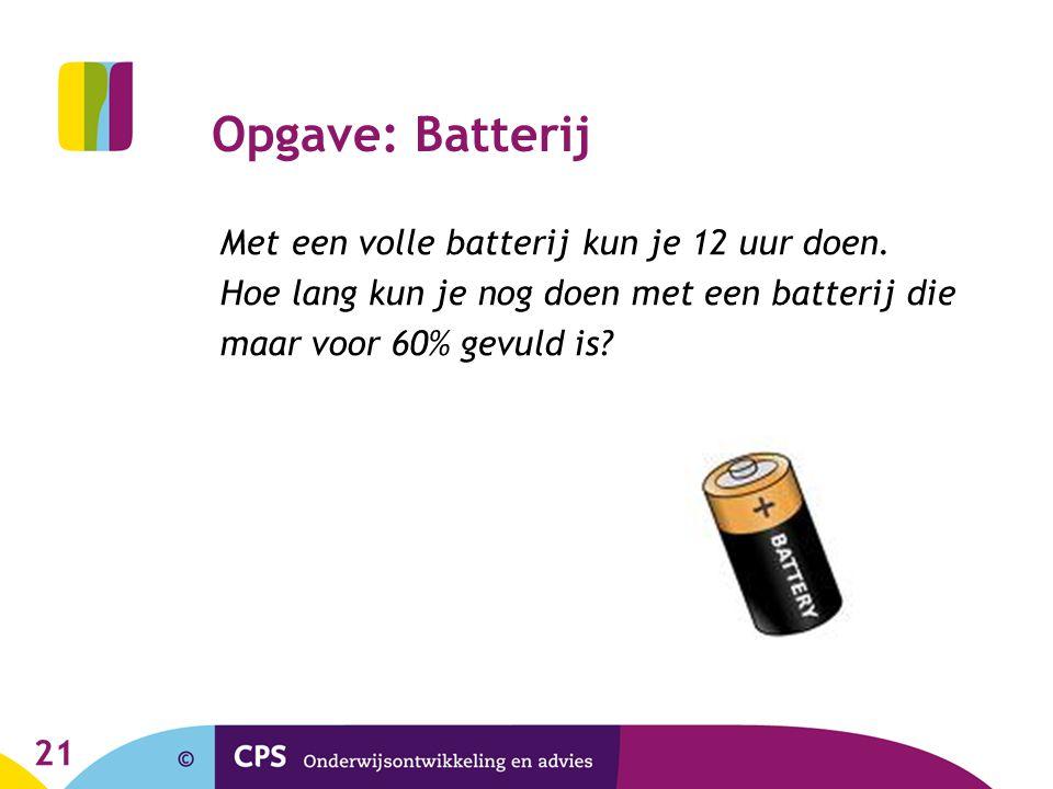 Opgave: Batterij Met een volle batterij kun je 12 uur doen.