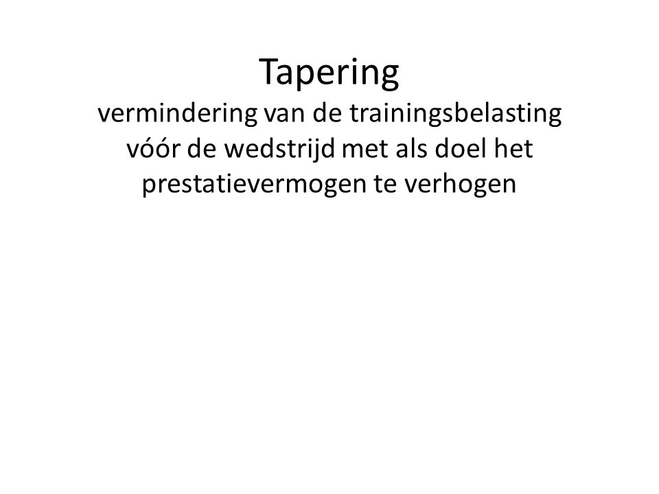 Tapering vermindering van de trainingsbelasting vóór de wedstrijd met als doel het prestatievermogen te verhogen